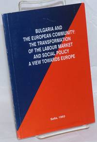 Bulgaria and the European Community: the Transformation of the Labour Market and Social Policy, a View Towards Europe
