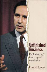 Unfinished Business.  Paul Keating's Interrupted Revolution