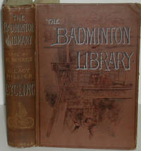 Cycling (Badminton Library of Sports and Pastimes). With Numerous Illustrations By the Earl of Albemarle, Joseph Pennell, S.T. Dadd and George Moore