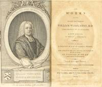 The works of the Right Reverend William Warburton, D.D. Lord Bishop of Gloucester. A new edition in twelve volumes. Two which is prefixed a discourse by way of general preface; containing some account of the life, writings, and character of the author; by Richard Hurd