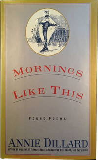 Mornings Like This: Found Poems (ANNIE DILLARD'S OWN COPY)