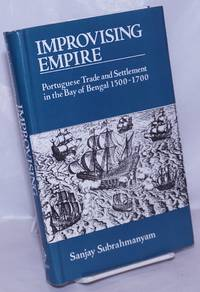 image of Improvising Empire; Portuguese Trade and Settlement in the Bay of Bengal 1500-1700
