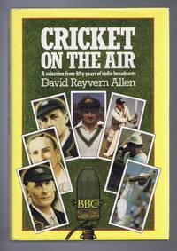 Cricket on the Air: A Selection from Fifty Years of Radio Broadcasts