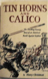 Tin Horns and Calico : A Decisive Episode in the Emergence of Democracy