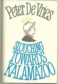 SLOUCHING TOWARDS KALAMAZOO by  Peter Devries - First Edition - 1983 - from Gibson's Books and Biblio.com