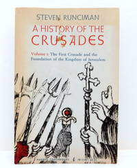A History of the Crusades: Vlume I: The First Crusade and the Foundation of the Kingdom of Jerusalem
