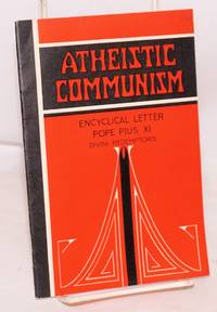 image of Atheistic communism: encyclical letter of his holiness Pius XI by divine providence Pope; to the patricarchs, primates, archbishops, bishops and other ordinaries in peace and communion with the apostolic see on atheistic communism [subtitle from text header]