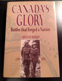 image of CANADA'S GLORY: BATTLES THAT FORGED A NATION 1759-1953