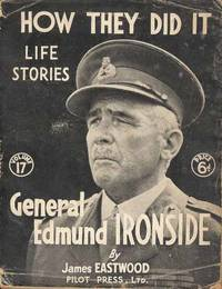 How They Did It Life Stories.  Volume 17.  General Edmund Ironside