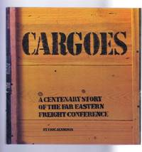 Cargoes, A Centenary Story of the Far Eastern Freight Conference