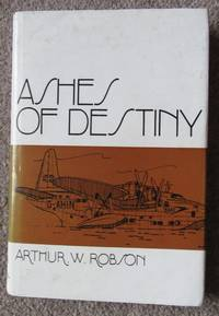 Ashes of Destiny: An Autobiography and Semi-Fiction Travel Story of a Migrant Family. by Arthur Robson - Signed First Edition - 1979 - from greaves-leaves and Biblio.co.uk