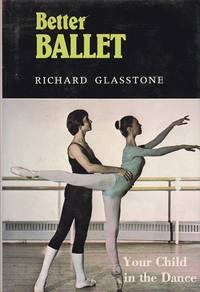 Better Ballet: Your Child in the Dance by  Richard Glasstone - Hardcover - 2nd, Printing. - 1979 - from Shamrock Books and Biblio.com