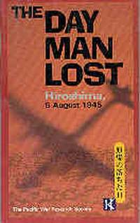 The Day Man Lost : Hiroshima, 6 August 1945