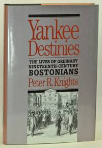 Yankee Destinies: The Lives of Ordinary Nineteenth-Century Bostonians