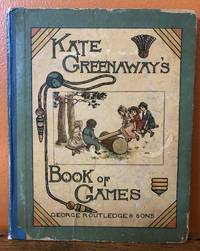 KATE GREENAWAY'S BOOK OF GAMES With Twenty-four Full-page Plates Engraved and Printed in Colours...