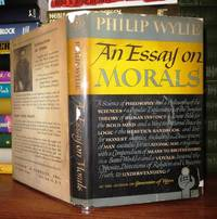 AN ESSAY ON MORALS by  Philip Wylie - First Edition; First Printing - 1947 - from Rare Book Cellar and Biblio.com