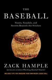 The Baseball : Stunts, Scandals, and Secrets Beneath the Stitches