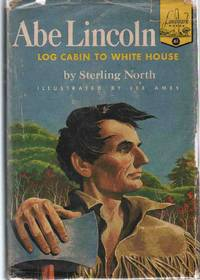 abe lincoln log cabin to white house by north sterling