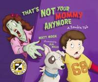 That's Not Your Mommy Anymore : A Zombie Tale by Matt Mogk - Paperback - 2011 - from ThriftBooks (SKU: G156975926XI3N00)