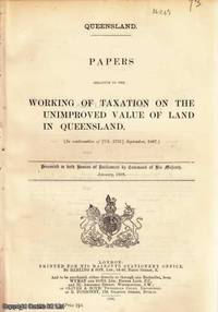 QUEENSLAND. Papers relative to the Working of Taxation on the Unimproved Value of Land in Queensland. Cd. 3890 by [Blue Book Report] - First Edition - 1908 - from Cosmo Books and Biblio.com