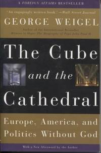 The Cube and the Cathedral : Europe, America, and Politics Without God by  George Weigel - Paperback - 2006 - from E Ridge fine Books (SKU: 001379)