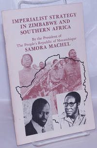 image of Imperialist strategy in Zimbabwe in particular and Southern Africa in general. This is a major speech by his excellency, Mr. Samora Moises Machel, president of the People's Republic of Mozambique vis-a-vis the evolution of the People's Republic of Mozambique focussing on Zimbabwe, which was delivered at Maputo on 15 September 1978