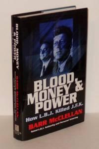 Blood, Money & Power: How L. B. J. Killed J. F. K
