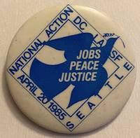 image of Jobs, Peace, Justice / National Action / DC LA SF / April 20, 1985 / Seattle [pinback button]