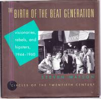 THE BIRTH OF THE BEAT GENERATION. VISIONARIES, REBELS, AND HIPSTERS, 1944-1960