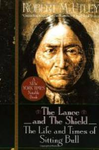 The Lance and the Shield: The Life and Times of Sitting Bull by Robert M. Utley - Paperback - 1994-06-05 - from Books Express and Biblio.com