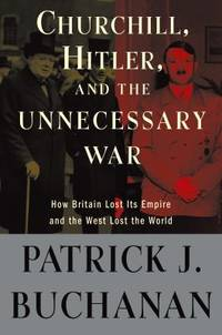 image of Churchill, Hitler, and the Unnecessary War : How Britain Lost Its Empire and the West Lost the World
