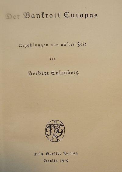 1919. EULENBERG, Herbert. DER BANKROTT EUROPAS: ERZHLUNGEN AUS UNSRER ZEIT. Berlin: Fritz Gurlitt, 1...