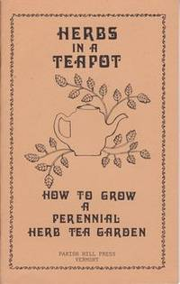 HERBS IN A TEAPOT: How to Grow a Perennial Herb Tea Garden
