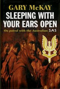 Sleeping with Your Ears Open : On Patrol with the Australian SAS by Gary McKay - Hardcover - 1999 - from Terra Australis Books and Biblio.com