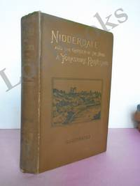 NIDDERDALE AND THE GARDEN OF THE NIDD : BEING A COMPLETE ACCOUNT, HISTORICAL, SCIENTIFIC, AND DESCRIPTIVE OF THE BEAUTIFUL VALLEY OF THE NIDD