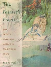 THE PAINTER'S PRACTICE How Artists Lived and Worked in Traditional China