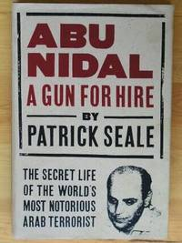 ABU NIDAL: A Gun for Hire, The Secret Life of the World's Most Notorious Arab Terrorist