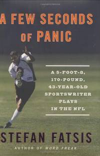 A Few Seconds of Panic: A 5-Foot-8, 170-Pound, 43-Year-Old Sportswriter Plays in the NFL by  Stefan Fatsis - Paperback - from World of Books Ltd and Biblio.com