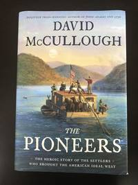 The Pioneers: The Heroic Story of the Settlers Who Brought the American Ideal West by David McCullough - Signed First Edition - 2019 - from Blue Sky Books (SKU: biblio636)