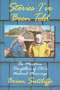 image of Stories I've Been Told: The Maritime Storytellers of CBC's Weekend Mornings