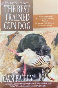 image of How to Have The Best Trained Gun Dog, Taking Advantage of Proven, Unique Training Methods, All Natural - No Expensive Electronics Needed