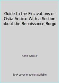 Guide to the Excavations of Ostia Antica: With a Section about the Renaissance Borgo