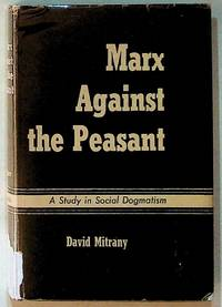 Marx Against the Peasant: A Study in Social Dogmatism by  David Mitrany - Hardcover - 1951 - from The Kelmscott Bookshop (SKU: 23626)