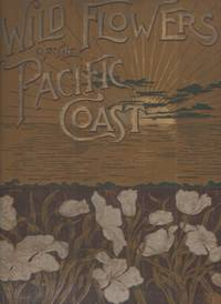image of Wild Flowers of the Pacific Coast From the Original Water Color Sketches  Drawn from Nature