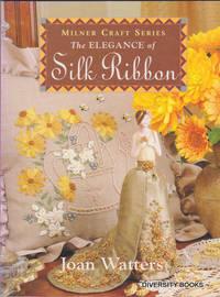 THE ELEGANCE OF SILK RIBBON (Milner Craft Series)