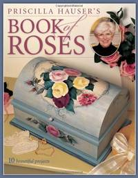 image of Priscilla Hauser's Book of Roses: 10 Beautiful Projects