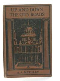Up and Down the City Roads by A.A. Methley - Hardcover - from World of Rare Books (SKU: 1590138076DPB)