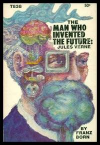 image of THE MAN WHO INVENTED THE FUTURE: Jules Verne