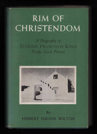 Rim of Christendom: A Biography of Eusebio Francisco Kino, Pacific Coast Pioneer