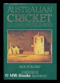 Australian cricket : the game and the players / Jack Pollard ; foreword by Sir Donald Bradman ; edited by Ian Moir by  Jack Pollard - 1st edition, 2nd printing - 1982 - from MW Books Ltd. and Biblio.com
